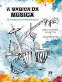 A MÁgica Da MÚsica: IntroduÇÃo Ao Ensino Musical