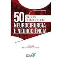 50 CASOS CLINICOS EM NEUROCIRURGIA E NEUROCIENCIA