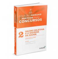 COLECAO MANUAIS PRATICOS PARA CONCURSOS - SAUDE COLETIVA E O SISTEMA DE SAUDE