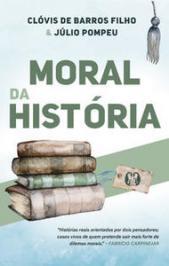 MORAL DA HISTÓRIA: HISTÓRIAS REAIS ORIENTADAS POR DOIS PENSADORES; CASOS VIVOS DE QUEM PRETENDE SAIR MAIS FORTE DE DILEMAS MORAIS.