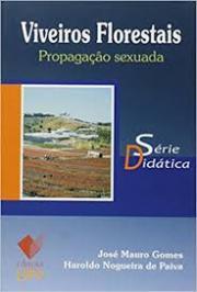 VIVEIROS FLORESTAIS - PROPAGAÇAO SEXUADA - SÉRIE DIDÁTICA