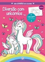 DIVERSÃO COM UNICÓRNIOS - MEU LIVRÃO DE COLORIR