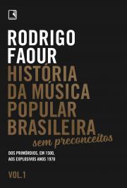 HISTÓRIA DA MÚSICA POPULAR BRASILEIRA: SEM PRECONCEITOS (VOL. 1): DOS PRIMÓRDIOS, EM 1500, AOS EXPLOSIVOS ANOS 1970