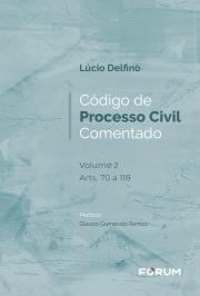 CÓDIGO DE PROCESSO CIVIL COMENTADO: VOLUME 2 ARTS. 70 A 118