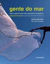Gente Do Mar / People Of The Sea: Vida E Gastronomia Dos Pescadores Brasileiros / Life And Food Of Brazilian Fishermen
