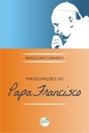 Preocupacoes Do Papa Francisco