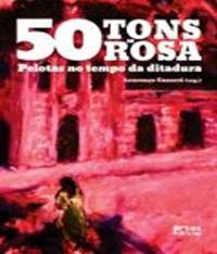 50 Tons De Rosa - Pelotas No Tempo Da Ditadura