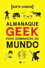 ALMANAQUE GEEK PARA DOMINAÇÃOO DO MUNDO
