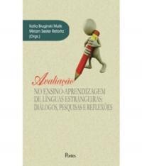Avaliacao No Ensino-aprendizagem De Linguas Estrangeiras - Dialogos, Pesquisas E Reflexoes