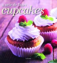 A Arte De Fazer Cupcakes