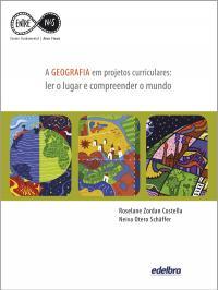 A Geografia Em Projetos Curriculares: Ler O Lugar E Compreender O Mundo