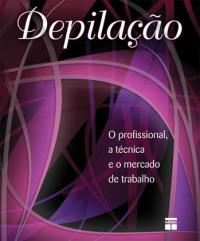 DEPILACAO - O PROFISSIONAL, A TECNICA E O MERCADO