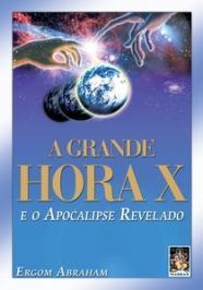 A GRANDE HORA X E O APOCALIPSE REVELADO
