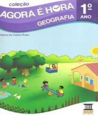 Agora E Hora - Geografia - 1 Ano - Ef I