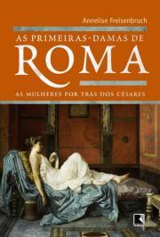 AS PRIMEIRAS-DAMAS DE ROMA