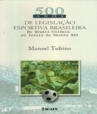 500 Anos De Legislacao Desportiva Brasileira