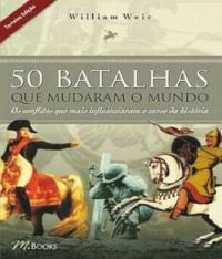 50 Batalhas Que Mudaram O Mundo