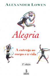 Alegria - A Entrega Ao Corpo E A Vida - 03 Ed
