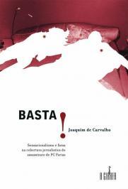 Basta! - Sensacionalismo E Farsa Na Cobertura Do Assassinato De Pc Farias