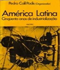 America Latina - 50 Anos De Industrializacao
