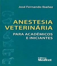 Anestesia Veterinaria - Para Academicos E Iniciantes