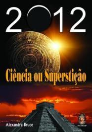 2012 - CIÊNCIA OU SUPERSTIÇÃO