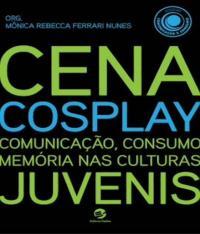 Cena Cosplay- Comunicacao, Consumo, Memoria Nas