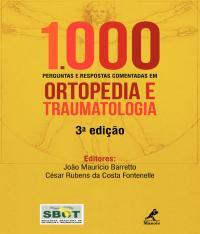 1000 PERGUNTAS E RESPOSTAS COMENTADAS EM ORTOPEDIA E TRAUMATOLOGIA - 03 ED