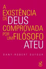 A EXISTÊNCIA DE DEUS COMPROVADA POR UM FILÓSOFO ATEU