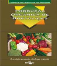 Producao Organica De Hortalicas - Colecao 500 Perguntas 500 Respostas